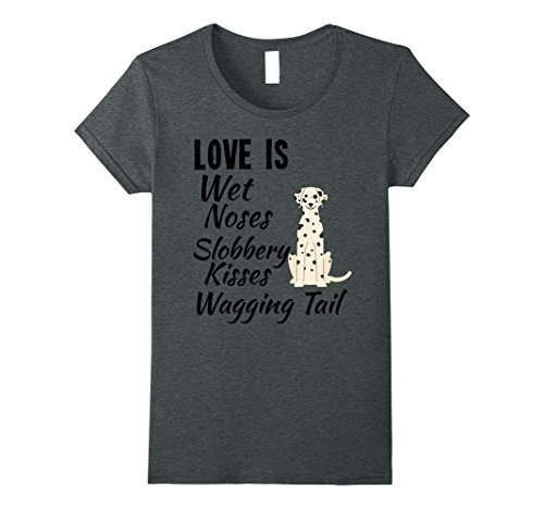 Womens I love My Dog T-Shirt Dalmatian Wet Noses Slobbery Kisses Small Dark Heather - Slobbery Kiss