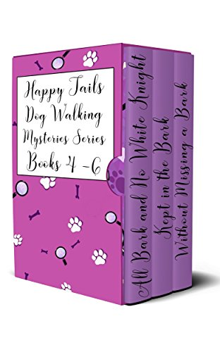 The Happy Tails Dog Walking Mysteries Series: Books 4 - 6