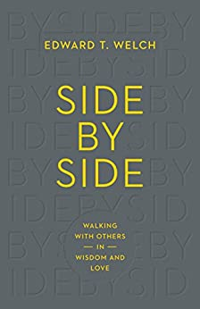 Side by Side: Walking with Others in Wisdom and Love by [Welch, Edward T.]