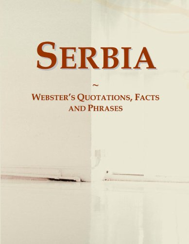 Serbia: Webster's Quotations, Facts and Phrases...