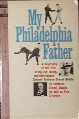 My Philadelphia Father by Cordelia Drexel Biddle and Kyle Crichton