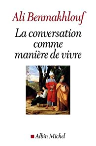 La conversation comme manière de vivre par Ali Benmakhlouf