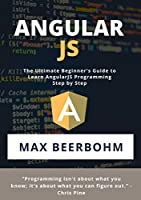 AngularJS: The Ultimate Beginner's Guide to Learn AngularJS Programming Step by Step Front Cover