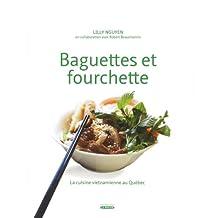 BAGUETTES ET FOURCHETTE T.01 : LA CUISINE VIETNAM IENNE AU QUÉBEC