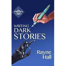 Writing Dark Stories (Writer's Craft) (Volume 6)