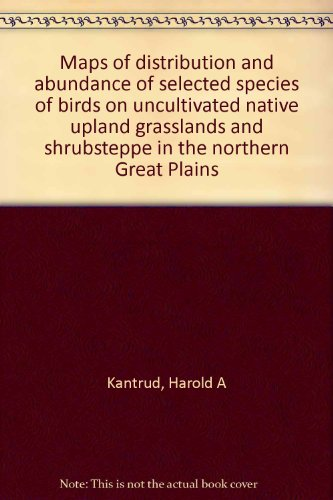 Maps of distribution and abundance of selected species of birds on uncultivated native upland grasslands and shrubsteppe in the northern Great Plains