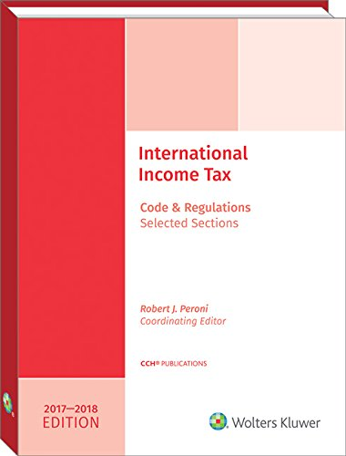 INTERNATIONAL INCOME TAXATION: Code and Regulations--Selected Sections (2017-2018 Edition) -  Robert J. Peroni, Teacher's Edition, Paperback