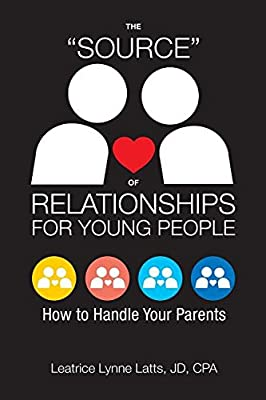 "The ""Source"" of Relationships for Young People: How to Handle Your Parents"