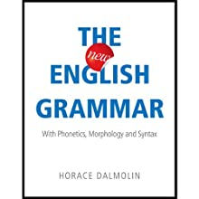 The New English Grammar: With Phonetics, Morphology and Syntax Audiobook by Horace Dalmolin Narrated by Josh Kilbourne