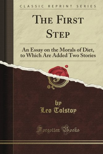 The First Step: An Essay on the Morals of Diet, to Which Are Added Two Stories (Classic Reprint)