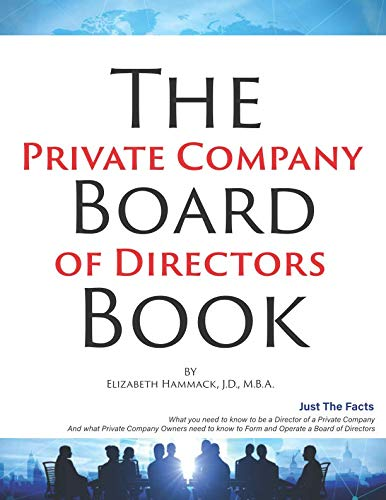 Corporate Boards - The Private Company Board Of Directors Book: What You Need To Know To Be A Director Of A Private Company & What Private Company Owners Need To Know To Form And Operate A Company Board