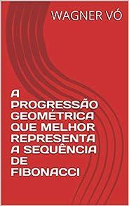 A PROGRESSÃO GEOMÉTRICA QUE MELHOR REPRESENTA A SEQUÊNCIA DE FIBONACCI