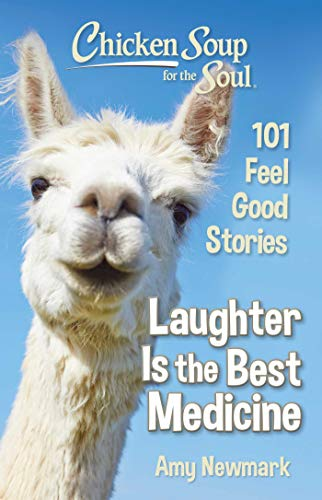Chicken Soup for the Soul: Laughter Is the Best Medicine: 101 Feel Good Stories (Best Chicken Soup Stories)