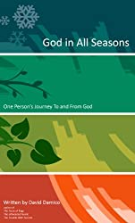 God In All Seasons: One Person's Journey To and From God (English Edition)