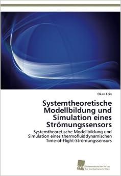 Systemtheoretische Modellbildung und Simulation eines Strömungssensors: Systemtheoretische Modellbildung und Simulation eines thermofluiddynamischen Time-of-Flight-Strömungssensors