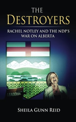[D.O.W.N.L.O.A.D] The Destroyers: Rachel Notley and the NDP's War on Alberta<br />[K.I.N.D.L.E]