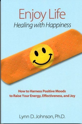 ENJOY LIFE! Healing with Happiness by Lynn D. Johnson, Ph.D. (2007) Perfect Paperback