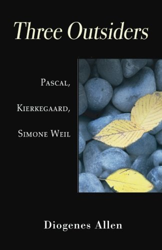 Three Outsiders: Pascal, Kierkegaard, Simone Weil