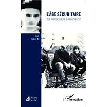 L'âge sécuritaire: Que faire des jeunes inéducables ? (French Edition)