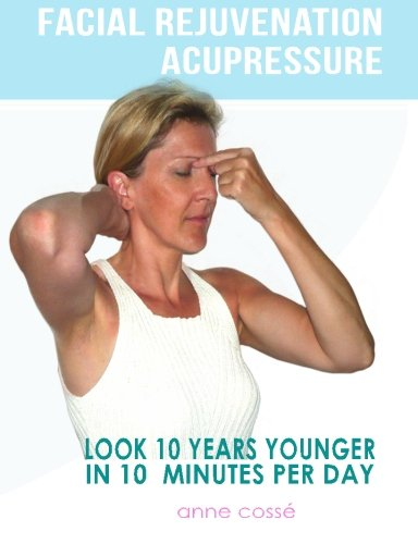 Facial Rejuvenation Acupressure: Look 10 Years Younger In 10 Min Per Day