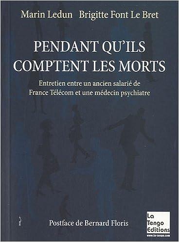 Livre gratuits en ligne Pendant qu'ils comptent les morts : Entretien avec un ancien salarié de France Télécom et une médecin psychiatre epub pdf