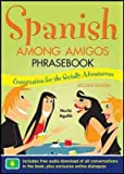 img - for Spanish Among Amigos Phrasebook, Second Edition (Revised) [ SPANISH AMONG AMIGOS PHRASEBOOK, SECOND EDITION (REVISED) BY Agullo Nuria ( Author ) Mar-01-2011[ SPANISH AMONG AMIGOS PHRASEBOOK, SECOND EDITION (REVISED) [ SPANISH AMONG AMIGOS PHRASEBOOK, SECOND EDITION (REVISED) BY AGULLO NURIA ( AUTHOR ) MAR-01-2011 ] By Agullo Nuria ( Author )Mar-01-2011 Paperback book / textbook / text book