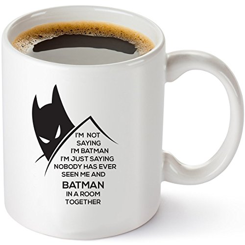 I'm Not Saying I'm Batman, I'm Just Saying Nobody Has Ever Seen Me and Batman In A Room Together Funny DC Comics Coffee Mug 11oz -Unique Gift Idea for Him or Her- Perfect Birthday Gifts]()