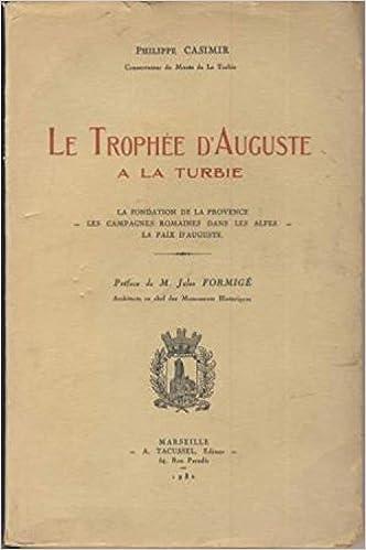 Le trophee d'auguste a la turbie la fondation de la provence - les campagnes romaines dans les alpes - la paix d'auguste epub pdf