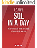 SQL: Learn SQL In A DAY! - The Ultimate Crash Course to Learning the Basics of SQL In No Time (SQL, SQL Course, SQL Development, SQL Books, SQL for Beginners)