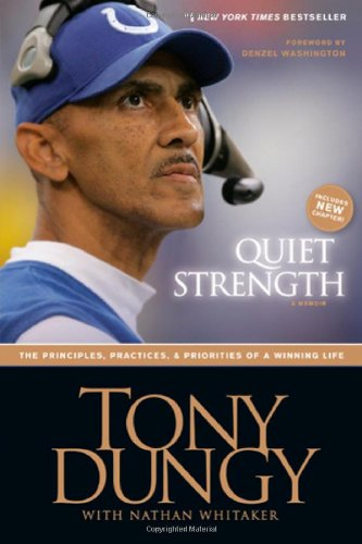 Quiet Strength: The Principles, Practices, and Priorities of a Winning Life (Tony Colts)