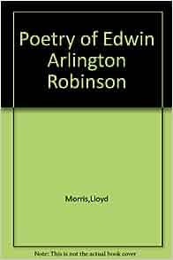 edwin arlington robinson biography essay Edwin arlington robinson - poet - edwin arlington robinson was born on  december 22, 1869, in head tide.