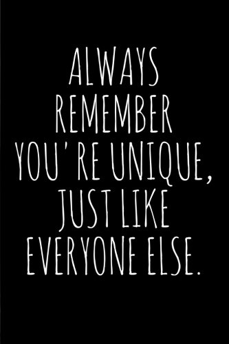 Download Always remember you're unique, just like everyone else.: Funny and Sarcastic Gag Journal/Notebook to write in, Great Gift for People with humor, Great ... School, College, Office, 6x9, wide ruled PDF