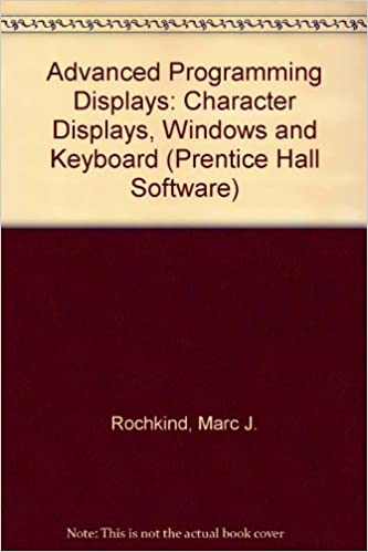 Character Displays and Keyboards for the Unix and Ms-DOS Operating Systems Advanced C Programming for Displays Windows