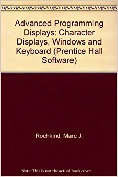 Advanced Programming Displays: Character Displays, Windows and Keyboard (Prentice Hall Software) 9780130102409 Programming Languages (Books) at amazon