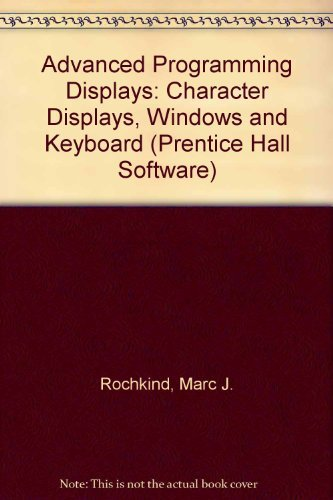 Advanced C Programming for Displays: Character Displays, Windows, and Keyboards for the Unix and Ms-DOS Operating Systems (Prentice Hall software series)