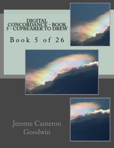 Read Online Digital Concordance - Book 5 - Cupbearer To Drew: Book 5 of 26 (Volume 5) pdf