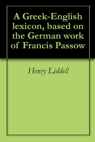 A Greek-English lexicon, based on the German work of Francis Passow