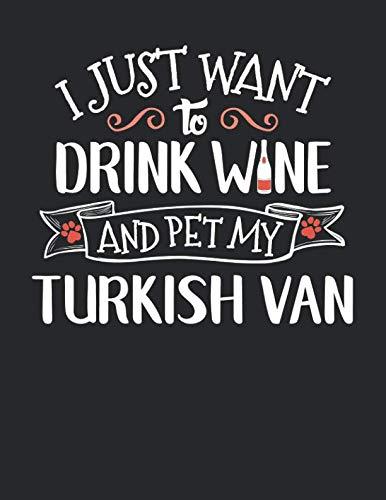 (I Just Want to Drink Wine and Pet My Turkish Van: 8.5x11 Turkish Van Cat Notebook Journal College Ruled Paper for Men & Women)