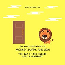 The Day of the Closed Door Conspiracy: The Absurd Adventures of Monkey, Puppy, and Lion Audiobook by Nick Stockton Narrated by Carole Smith