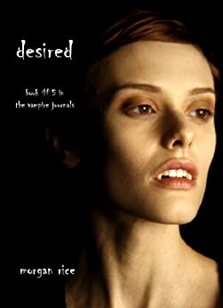 Desired (Book #5 in the Vampire Journals) by [Rice, Morgan]