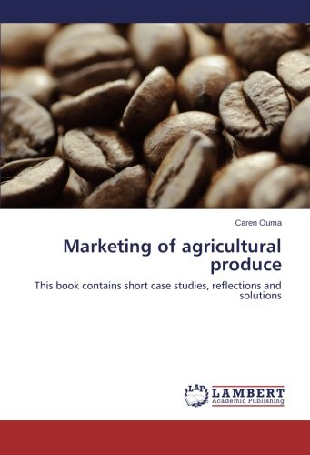 Marketing of agricultural produce: This book contains short case studies, reflections and solutions ebook