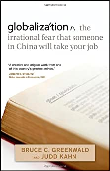 Globalization n. the Irrational Fear That Someone in China Will Take Your Job