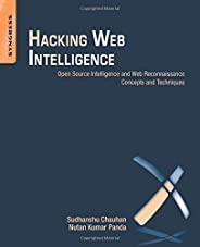 Hacking Web Intelligence. Open Source Intelligence and Web Reconnaissance Concepts and Techniques