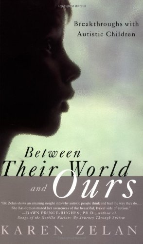 Between Their World and Ours : Breakthroughs with Autistic Children