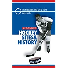 Illustrated Guide to Hockey Sites & History: Toronto