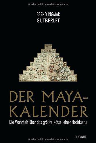 Der Maya-Kalender: Die Wahrheit über das größte Rätsel einer Hochkultur (Ehrenwirth Sachbuch)