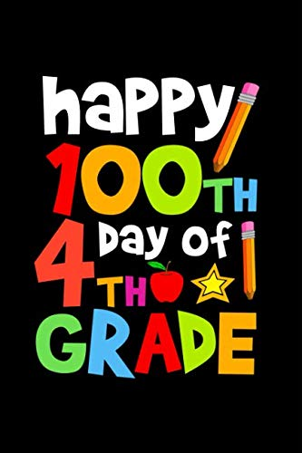 Happy 100th Day of 4th Grade: Celebrating School Progress Notebook: This is a 6X9 100 Page Diary To Write Things in. Makes a Great K-12, Student, Teacher or Parent Gift For Men or Women.]()
