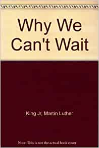 a book review of luther king jrs why we cant wait Visit amazoncom's martin luther king jr page and shop for all martin luther king jr  chaos or community, and why we can't wait his  goodreads book reviews.
