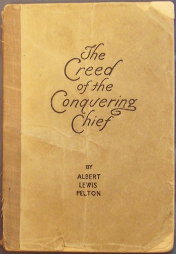 The Creed of the Conquering Chief As Expounded By the Inspired Orator, an Experiment in Psychology