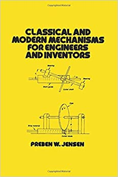 Classical and Modern Mechanisms for Engineers and Inventors (Dekker Mechanical Engineering Series)